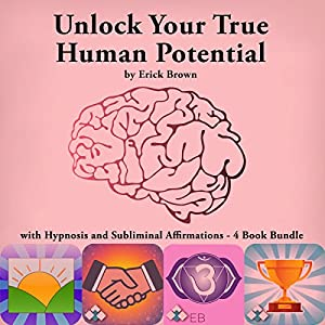 Unlock Your True Human Potential with Hypnosis and Subliminal Affirmations - 4 Book Bundle Audiobook