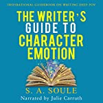 The Writer's Guide to Character Emotion: Revolutionary Handbook on How to Use Deep POV   S. A. Soule