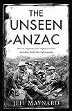The Unseen ANZAC: How an Enigmatic Polar Explorer Created Australia's World War I Photographs