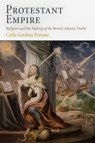 Protestant Empire: Religion and the Making of the British Atlantic World