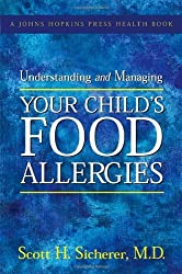 Understanding and Managing Your Child's Food Allergies (A Johns Hopkins Press Health Book) by Scott H. Sicherer (2006-10-19)