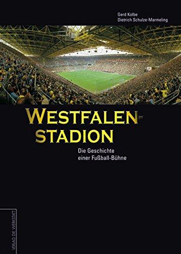 Westfalenstadion. Geschichte einer Fußball-Bühne