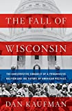 The Fall of Wisconsin: The Conservative Conquest of a Progressive Bastion and the Future of Ameri…
