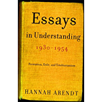 Essays in Understanding, 1930-1954: Formation, Exile, and Totalitarianism (English Edition)