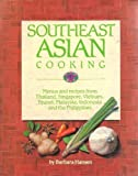 Southeast Asian Cooking: Menus and Recipes from Thailand, Singapore, Vietnam, Brunei, Malaysia, Indonesia and the Philippines