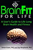 Brain Fit for Life, Simon J. Evans and Paul R. Burghardt, 0981725805