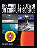The Whistle-Blower on Corrupt Science, P.S.J. Schutte, 147722730X