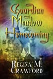 Guardian Meadow Homecoming, Regina M. Crawford, 1456005626
