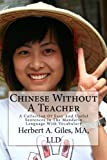 Chinese Without A Teacher: A Collection Of Easy And Useful Sentences In The Mandarin Language With Vocabulary