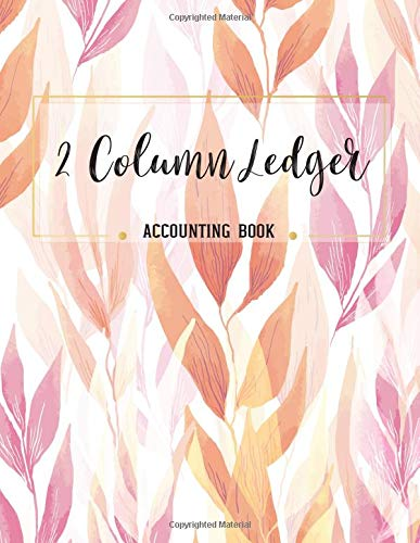 2 Column Ledger Accounting Book: Accounting Ledger Notebook for Small Business, Bookkeeping Ledger, Account Book, Accounting Journal Entry Book, 8.5 X 11 Inches