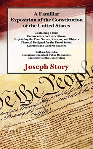 - A Familiar Exposition of the Constitution of the United States: Containing a Brief Commentary on Every Clause, Explaining the True Nature, Reasons, and Objects Therof.
