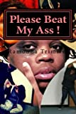 img - for Please Beat My Ass !: Domestic Violence - Women Love it ! by Ramonna Trimmer (2015-04-21) book / textbook / text book