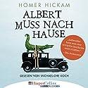 Albert muss nach Hause: Die irgendwie wahre Geschichte eines Mannes, seiner Frau und ihres Alligators Hörbuch von Homer Hickam Gesprochen von: Michael-Che Koch