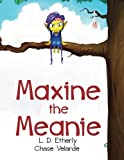 Maxine the Meanie, L. D. Etherly, 0983387753