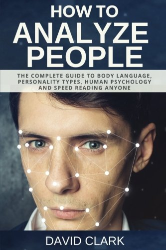 Download How to Analyze People: The Complete Guide to Body Language, Personality Types, Human Psychology and Speed Reading Anyone (Volume 4) pdf epub