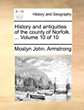 History and Antiquities of the County of Norfolk, Mostyn John Armstrong, 1140898213