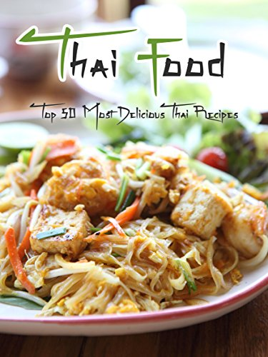 Thai Food: Top 50 Most Delicious Thai Recipes [A Thai Cookbook] (Recipe Top 50s Book 130) by Julie Hatfield