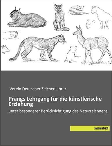 Prangs Lehrgang fuer die kuenstlerische Erziehung: unter besonderer Beruecksichtigung des Naturzeichnens (German Edition)