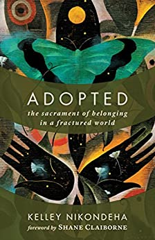 Adopted: The Sacrament of Belonging in a Fractured World by [Nikondeha, Kelley]
