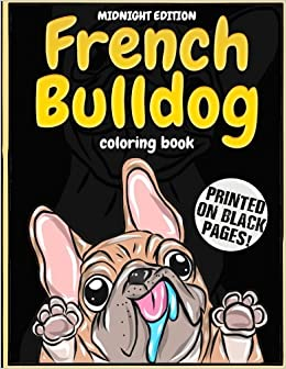 Amazon Midnight Edition French Bulldog Coloring Book Lovely Puppies Dazzling Dogs For Kids Teens And Adults