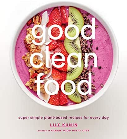 Good Clean Food: Super Simple Plant-Based Recipes for Every Day
