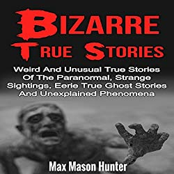 Bizarre True Stories