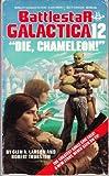 Die, Chameleon! (Battlestar Galactica #12)