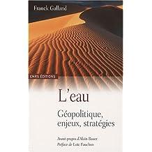 Eau (L'): géopolit., enjeux, stratégies*