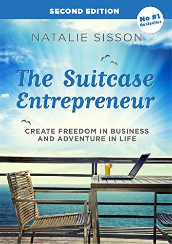 The Suitcase Entrepreneur: Create freedom in business and adventure in life. Kindle Edition