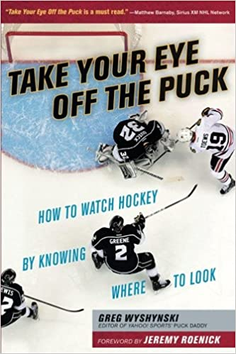Take Your Eye Off The Puck How To Watch Hockey By Knowing Where Look Greg Wyshynski Jeremy Roenick 9781629371207 Amazon Books