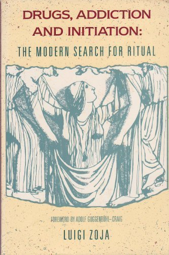 Drugs, Addiction and Initiation: The Modern Search for Ritual (English and Italian Edition)