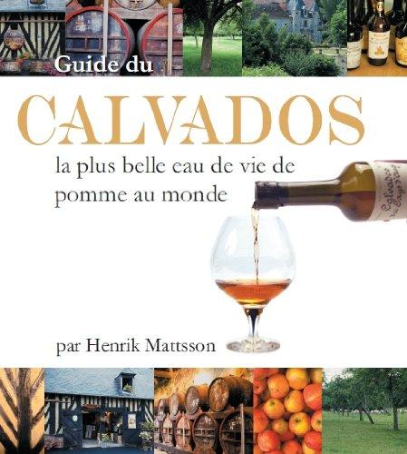 Guide de Calvados - la plus belle eau de vie de pomme au monde (French ()