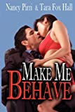 Make Me Behave : An Erotic Anthology, Perry, Natasha and Fox Hall, Tara, 1612354793