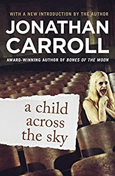 A Child Across the Sky by [Carroll, Jonathan]