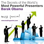 The Secrets of the World's Most Powerful Presenters - Barack Obama | Ed Percival
