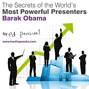 The Secrets of the World's Most Powerful Presenters - Barack Obama Speech