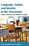 Language, Nation, and Identity in the Classroom: Legacies of Modernity and Colonialism in Schooling (Counterpoints)