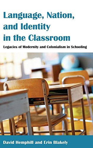 Language, Nation, and Identity in the Classroom: Legacies of Modernity and Colonialism in Schooling (Counterpoints) by Peter Lang Inc., International Academic Publishers