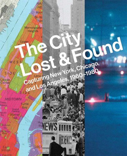 The City Lost and Found: Capturing New York, Chicago, and Los Angeles, 1960?1980 (Princeton University Art Museum)
