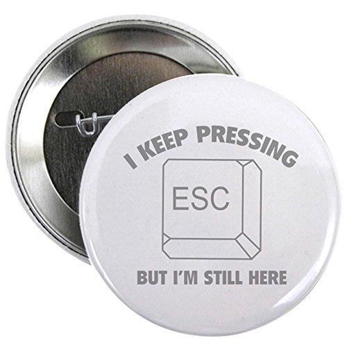 CafePress I Keep Pressing ESC But I'm Still Here 2.25