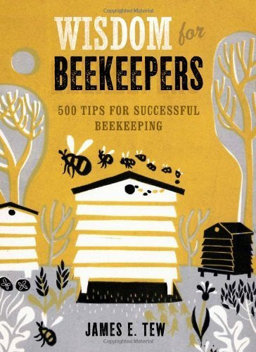 by Tew, Jim Wisdom for Beekeepers: 500 Tips for Successful Beekeeping (2013) Hardcover
