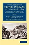 Travels in Brazil, in the Years 1817-1820: Undertaken by Command of His Majesty the King of Bavaria (Cambridge Library Collection - Latin American Studies) (Volume 2), Johann Baptist von Spix, C. F. P. von Martius, 1108063829