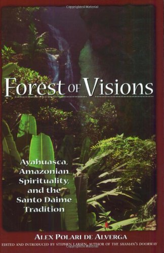 Forest of Visions: Ayahuasca, Amazonian Spirituality, and the Santo Daime Tradition by Park Street Press