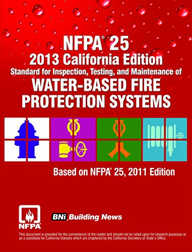 NFPA 25 2013 California Edition: Standard for Inspection, Testing and Maintenance of Water-Based Fire Protection Systems