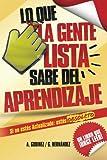img - for Lo Que La Gente Lista Sabe del Aprendizaje: el aprendizaje significativo y el aprendizaje organizacional como fundamentos del desarrollo personal: ... Creativo al m ximo nivel (Spanish Edition) book / textbook / text book