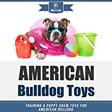 American Bulldog Toys: Training & Puppy Chew Toys for Your American Bulldog Audiobook by Mav4Life Narrated by Millian Quinteros