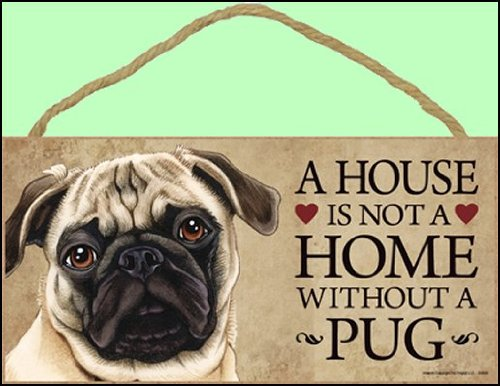 Dog-Lovers-Decorative-Wooden-Wall-Plaque-Sign-10-x-5-A-House-Is-Not-A-Home-Without-A-Pug-Tan