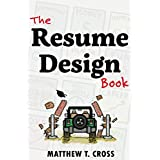 The Resume Design Book: How to Write a Resume in College & Influence Employers to Hire You