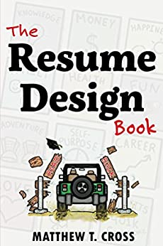 The Resume Design Book: How to Write a Resume in College & Influence Employers to Hire You by [ Matthew T Cross]