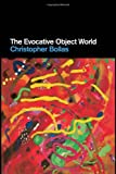The Evocative Object World, Christopher Bollas, 0415473942